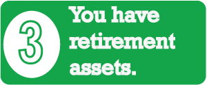Sign #3 - You Have Retirement Assets