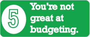 Sign #5 - You Aren't Great At Budgeting