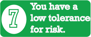 Sign # 7 You Have a Low Tolerance for Risk